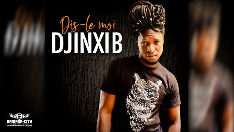 DJINXI B - DIS-LE MOI - Prod by CHEICK TRAP BEATZ