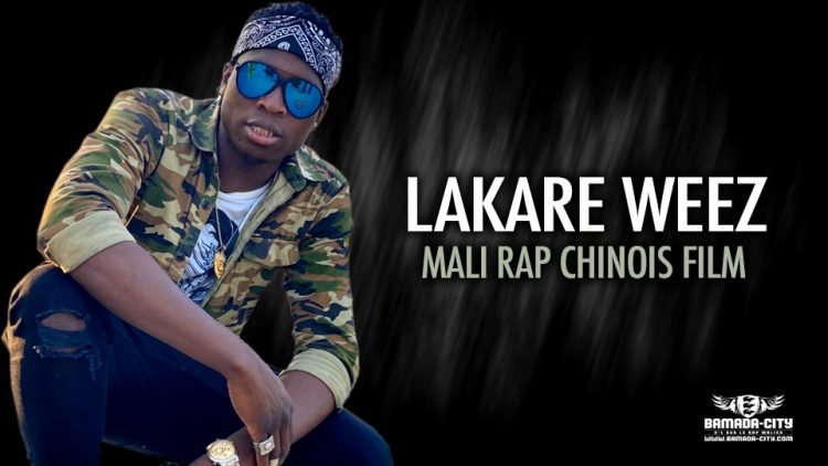 LAKARE WEEZ - MALI RAP CHINOIS FILM - Prod by APOLO SON RECORDS