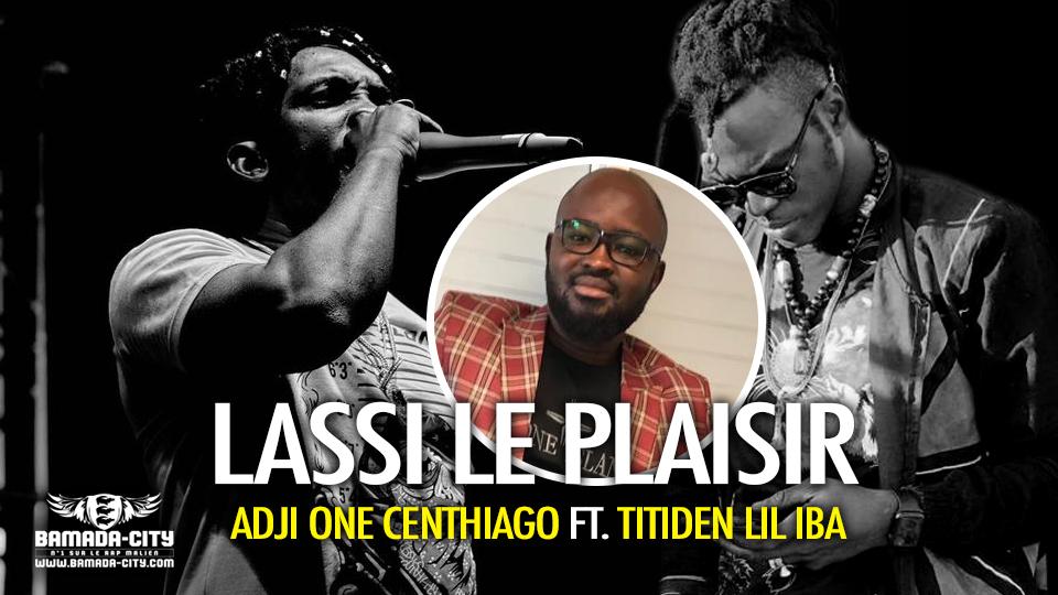 ADJI ONE CENTHIAGO Feat. TITIDEN LIL IBA - LASSI LE PLAISIR - Prod by LAGARÉ PROD