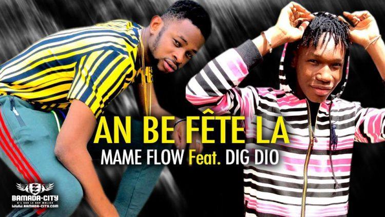 MAMÉ FLOW Feat. DIG DIO - AN BE FÊTE LA - Prod by MADOU TOUNKARA