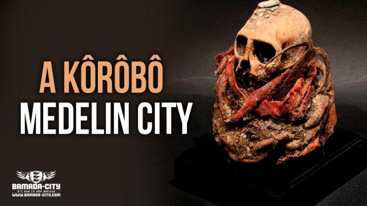 MEDELIN CITY - A KÔRÔBÔ - Prod by IBI MAKE THE BEATZ