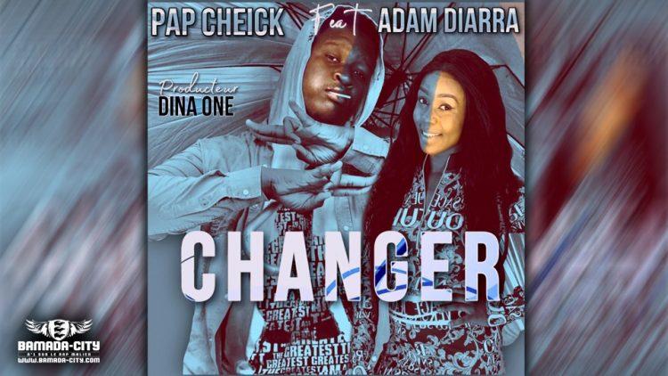 PAP CHEICK Feat.ADAM DIARRA - CHANGER - Prod by DINA ONE