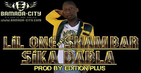 LIL ONE Feat. SHAMBAR - SIKA DABLA (SON)