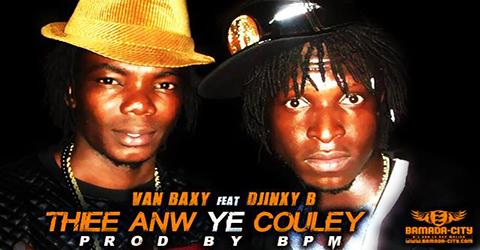 VAN BAXY Feat. DJINXY B - THIÈÈ ANW YE COULEY (SON)