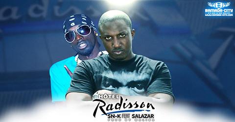 SN-K Feat. SALAZAR - HÔTEL RADISSON - PROD BY MALIBA