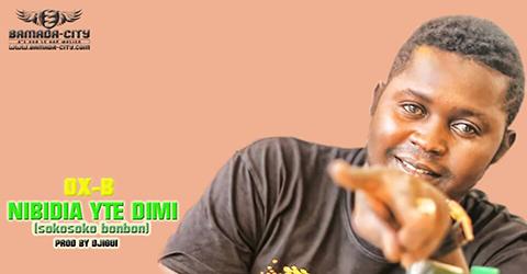 OX B - NIBIDIA YTE DIMI - PROD BY DJIGUI BOY