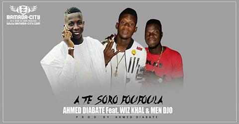 AHMED DIABATE Feat. WIZ KHAL & MEN DJO - A TE SORO FOUFOULA (SON)