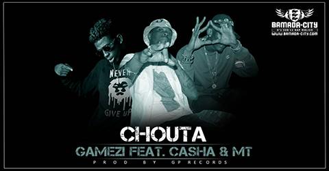 GAMEZI Feat. CASHA & MT - CHOUTA (SON)