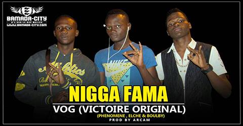 VOG (VICTOIRE ORIGINALE ) - Phenomène - Elche et - Boulby - NIGGA FAMA - Prod by ARCAM site