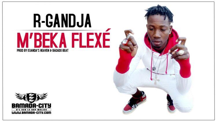 R-GANDJA - M'BEKA FLEXÉ Prod by KUANDA'S HEAVEN & BAGADO BEAT