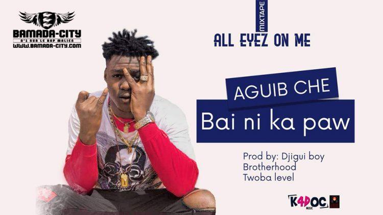 AGUIB CHE - BAI NI KA PAW Prod by DJIGUI BOY