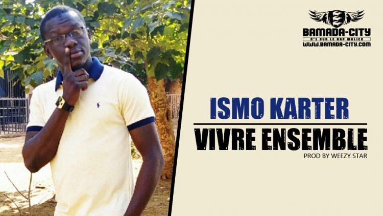ISMO KARTER - VIVRE ENSEMBLE Prod by WEEZY STAR