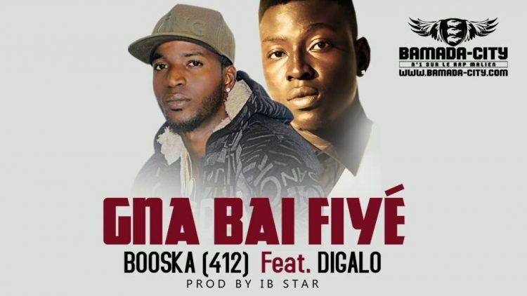 BOOSKA (412) Feat. DIGALO - GNA BAI FIYÉ Prod by IB STAR