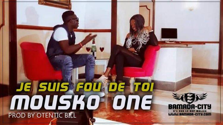 MOUSKO ONE - JE SUIS FOU DE TOI Prod by OTENTIC BILL