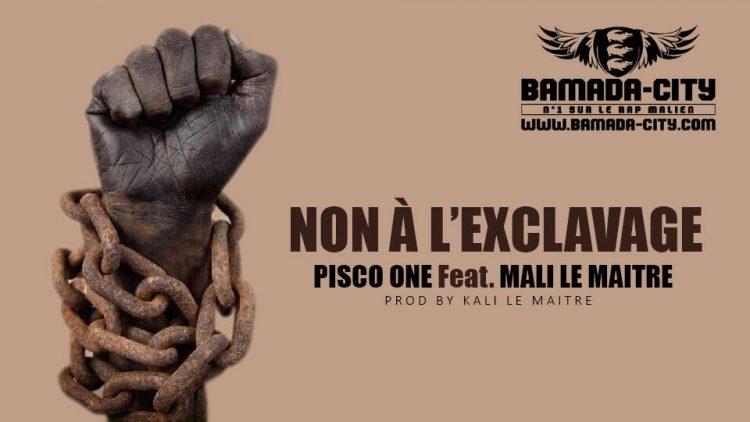 PISCO ONE Feat. KALI LE MAITRE- NON À L'ESCLAVAGE