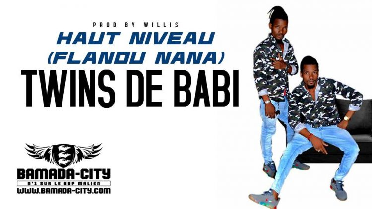 TWINS DE BABI - HAUT NIVEAU (FLANOU NANA)