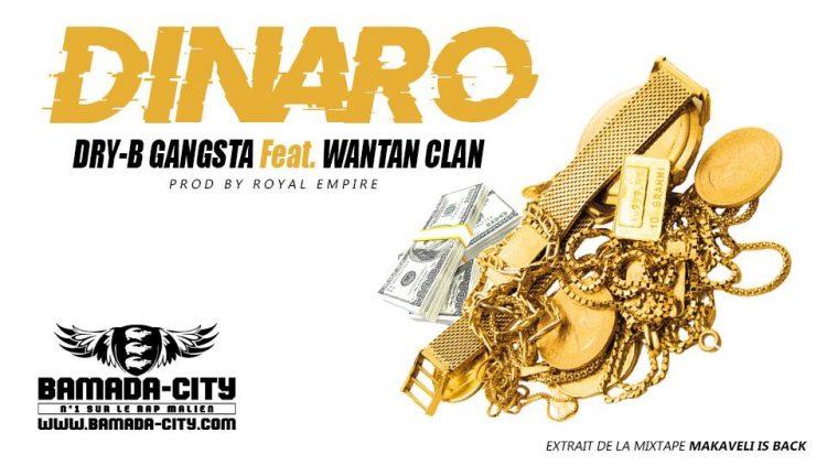 DRY-B GANGSTA Feat. WANTAN CLAN - DINARO extrait de la mixtape MAKAVELI IS BACK - Prod by ROYAL EMPIRE