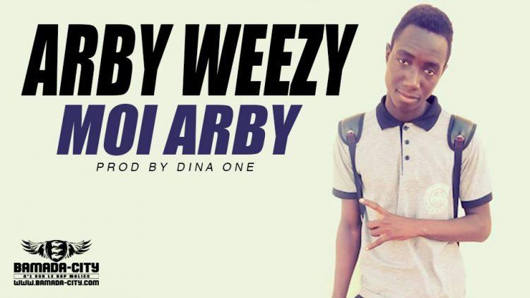 ARBY WEEZY - MOI ARBY Prod by DINA ONE