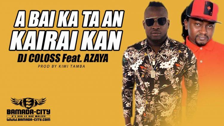 DJ COLOSS Feat. AZAYA - A BAI KA TA AN KAIRAI KAN Prod by KIMI TAMBA