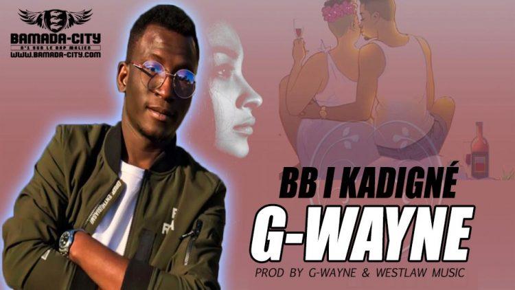 G-WAYNE - BB I KADIGNÉ Prod by G-WAYNE & WESTLAW MUSIC
