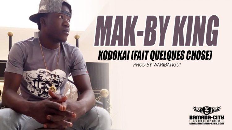 MAK-BY KING - KODOKAI (FAIT QUELQUES CHOSE) Prod by WARIBATIGUI