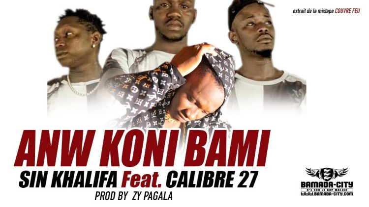 SIN KHALIFA Feat. CALIBRE 27 - ANW KONI BAMI extrait de la mixtape COUVRE FEU Prod by ZY PAGALA