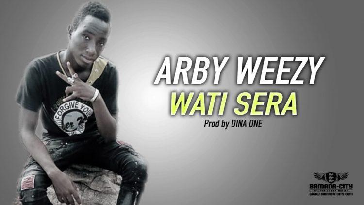 ARBY WEEZY - WATI SERA Prod by DINA ONE