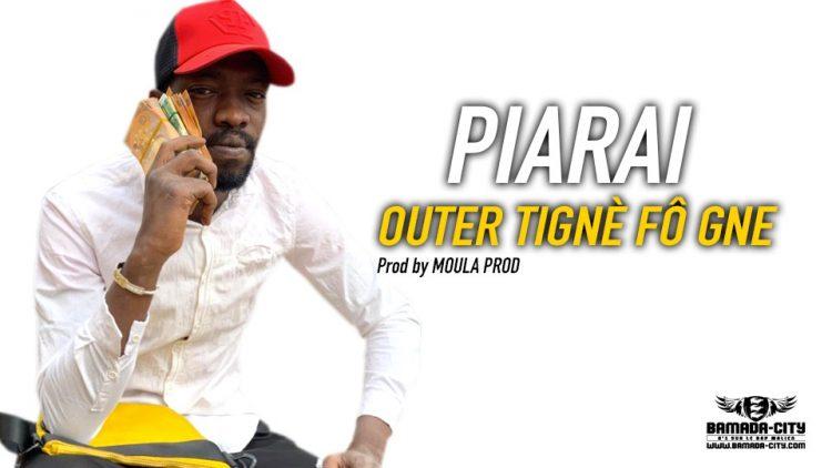 PIARAI - OUTER TIGNÈ FÔ GNE Prod by MOULA PROD