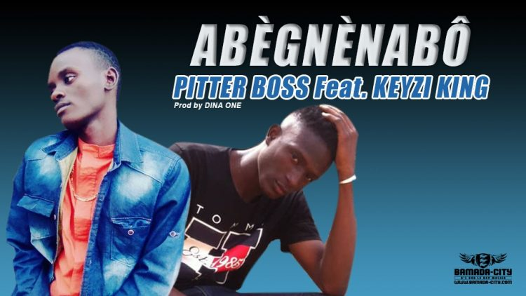 PITTER BOSS Feat. KEYZI KING - ABÈGNÈNABÔ Prod by DINA ONE