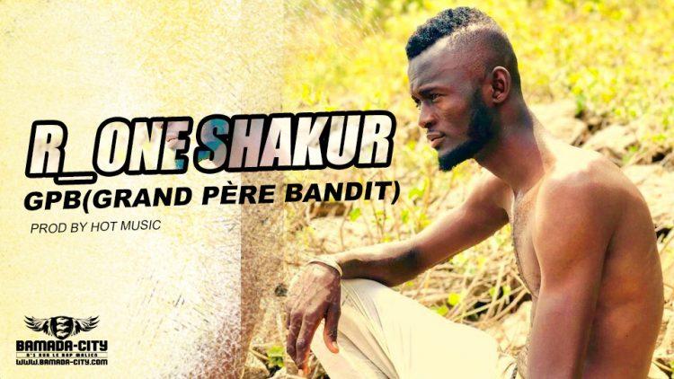 R_ONE SHAKUR - GPB(GRAND PÈRE BANDIT) - Prod by HOT MUSIC