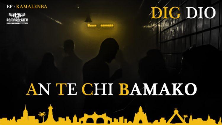 DIG DIO - AN TE CHI BAMAKO - Prod by ZACK PROD