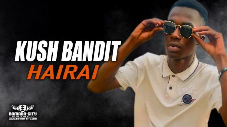 KUSH BANDIT - HAIRAI - Prod by PAPDJO RECORDS