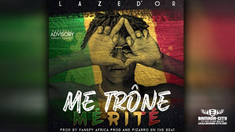 LAZE D'OR - ME TRÔNE MERITÉ - Prod by AFRICA PROD & PIZARRO