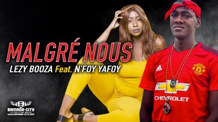 LEZY BOOZA Feat. N'FOY YAFOY - MALGRÉ NOUS - Prod by DJINE MAIFA