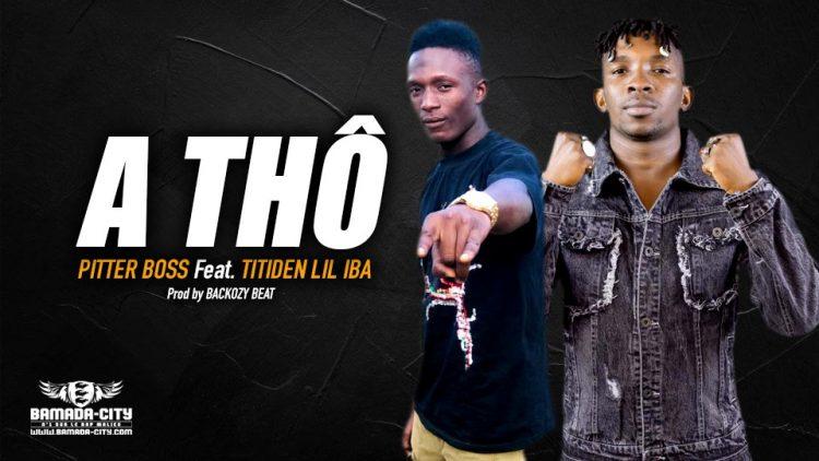 PITTER BOSS Feat. TITIDEN LIL IBA - A THÔ - Prod by BACKOZY BEAT
