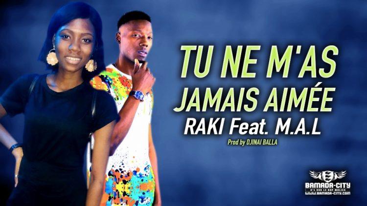 RAKI Feat. M.A.L - TU NE M'AS JAMAIS AIMÉE - Prod by DJINAI BALLA