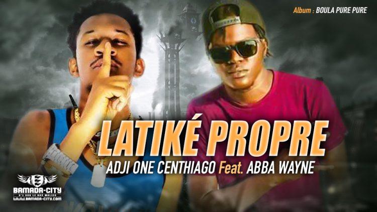 ADJI ONE CENTHIAGO Feat. ABBA WAYNE - LATIKÉ PROPRE - Prod by GASPA ONE