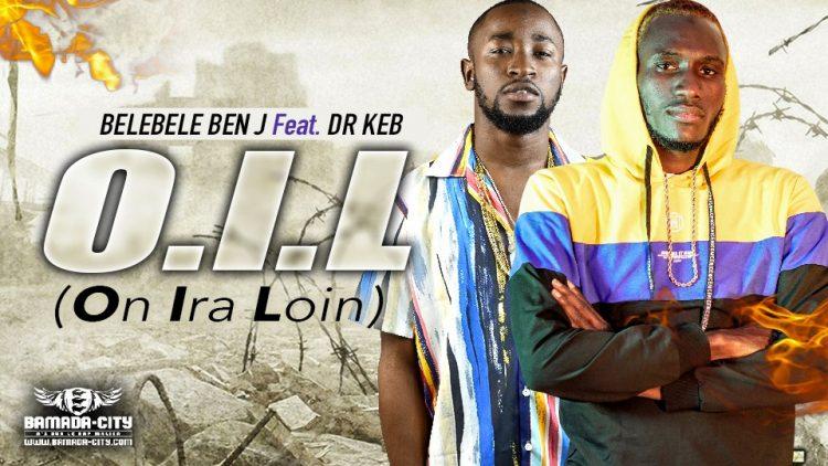 BELEBELE BEN J Feat. DR KEB - O.I.L(ON IRA LOIN) - Prod by DJINÈ MAIFA
