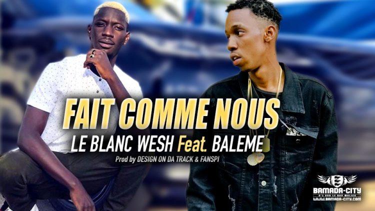 LE BLANC WESH Feat. BALEME - FAIT COMME NOUS - Prod by DESIGN ON DA TRACK & FANSPI