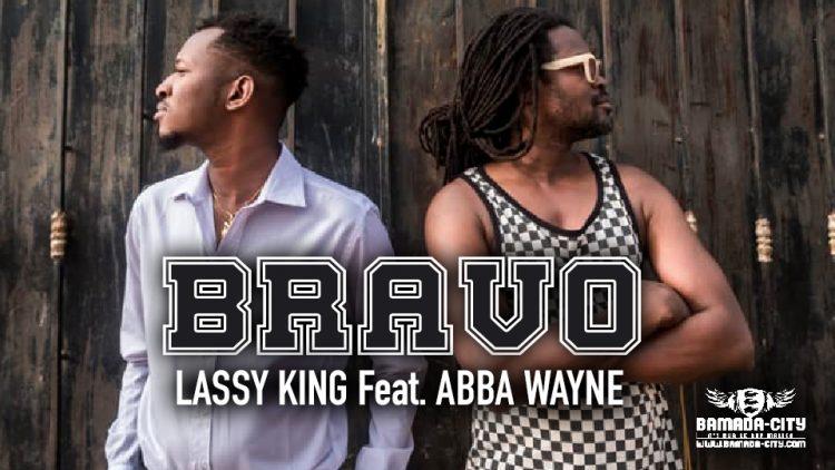 LASSY KING Feat. ABBA WAYNE - BRAVO - Prod by ZOT PROD
