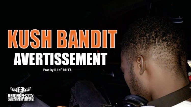 KUSH BANDIT - AVERTISSEMENT - Prod by DJINÈ BALLA