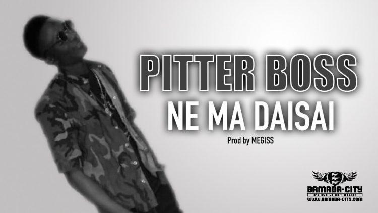 PITTER BOSS - NE MA DAISAI - Prod by MEGISS