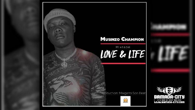 MUSINZO CHAMPION - LOVE & LIFE (Mixtape Complète)