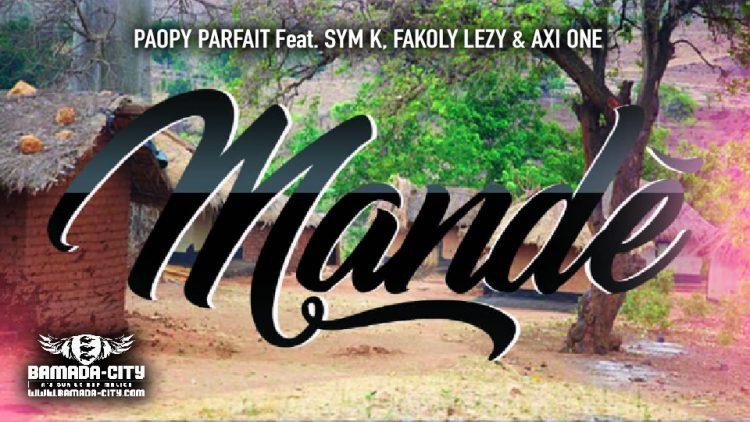 PAOPY PARFAIT Feat. SYM K, FAKOLY LEZY & AXI ONE - MANDÉ - Prod by AXI ONE MUSIC