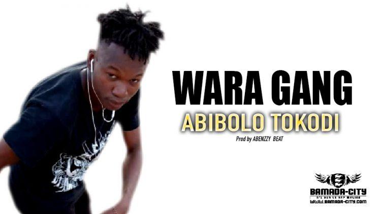 WARA GANG - ABIBOLO TOKODI - Prod by ABENZZY BEAT