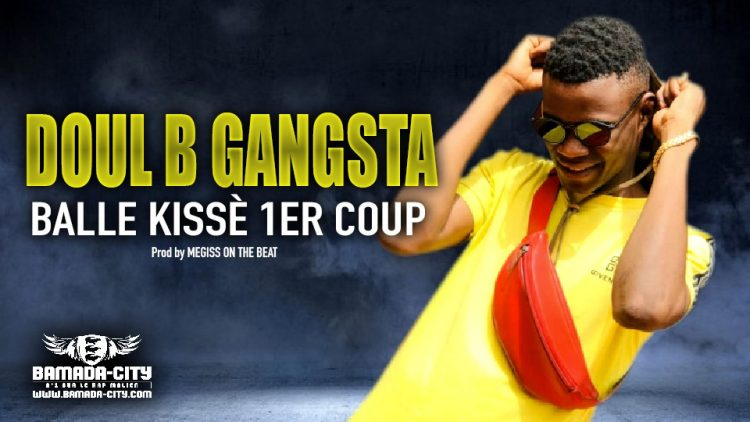 DOUL B GANGSTA - BALLE KISSÈ 1ER COUP - Prod by MEGISS ON THE BEAT