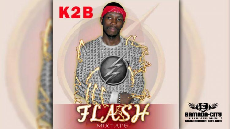 K2B - FLASH (Mixtape Complète)