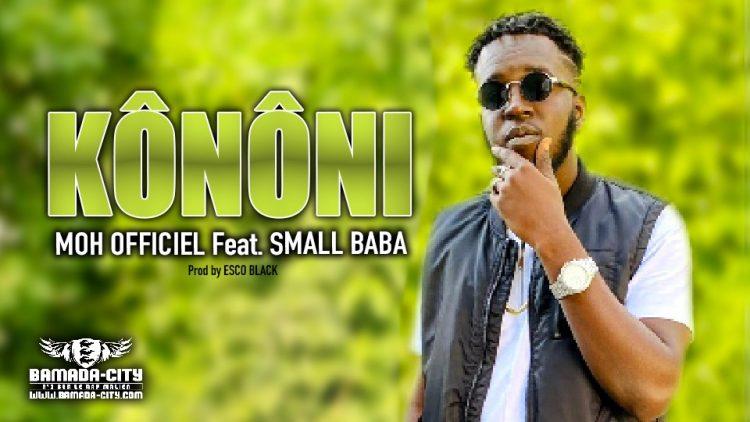 MOH OFFICIEL Feat. SMALL BABA - KÔNÔNI - Prod by ESCO BLACK