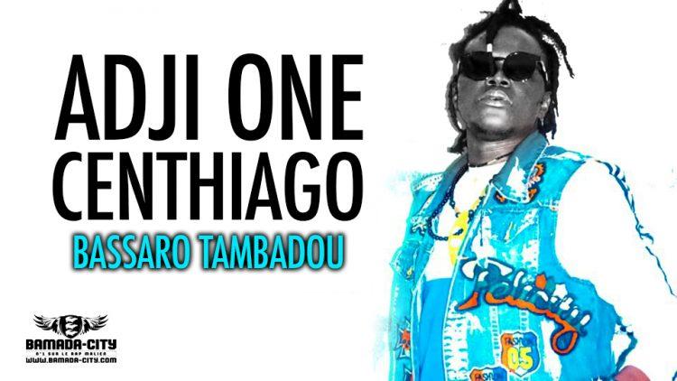 ADJI ONE CENTHIAGO - BASSARO TAMBADOU - Prod by LEX PAPY ON DA TRACK