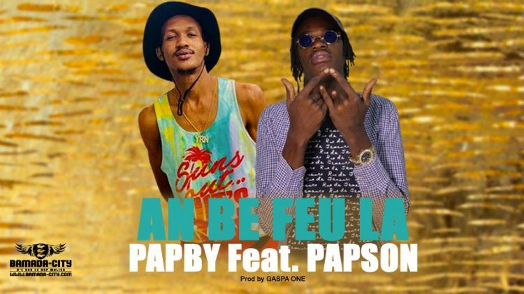 PAPBY Feat. PAPSON - AN BE FEU LA - Prod by GASPA ONE